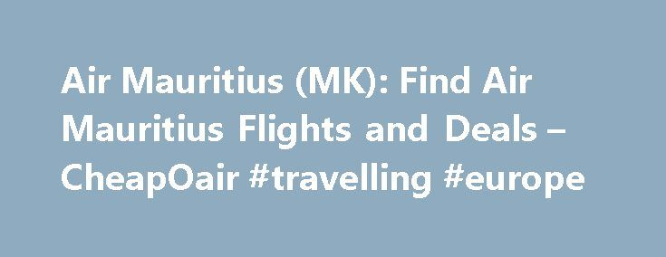 Air Mauritius (MK): Find Air Mauritius Flights and Deals – CheapOair #travelling #europe http://travel.remmont.com/air-mauritius-mk-find-air-mauritius-flights-and-deals-cheapoair-travelling-europe/  #air ticket booking # Sample Deals from   Kestrelflyer Enjoy upgrades and bonus air tickets with Kestrelflyer for loyal Air Mauritius customers. Redeem miles online or check them via SMS, Kestrelflyer offers a comprehensive way to earn the miles you merit. Purchase miles to save big on your next…