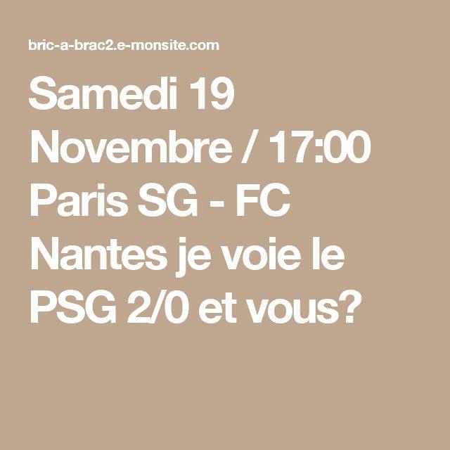 Samedi 19 Novembre / 17:00  Paris SG - FC Nantes  je voie le PSG 2/0 et vous?
