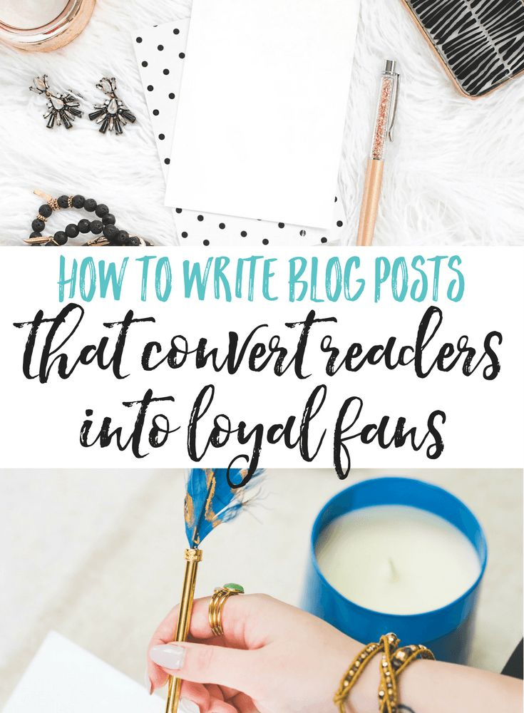 How to write blog posts that convert readers into loyal fans