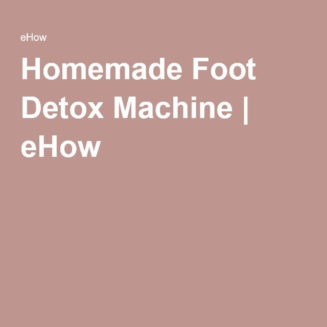 Homemade Foot Detox Machine | eHow
