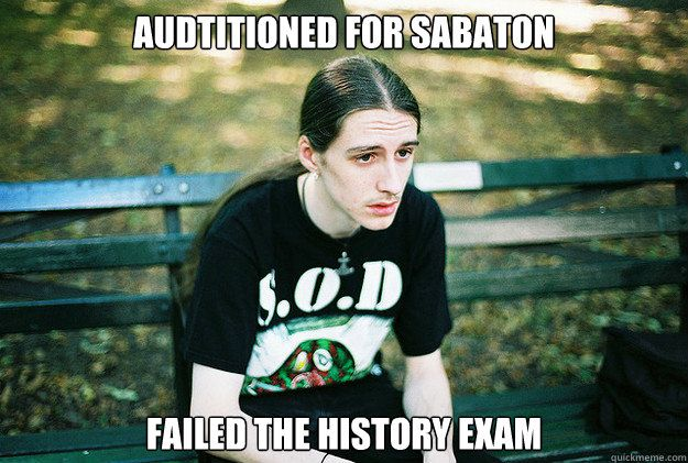First World Metal Problems - audtitioned for sabaton failed the history exam