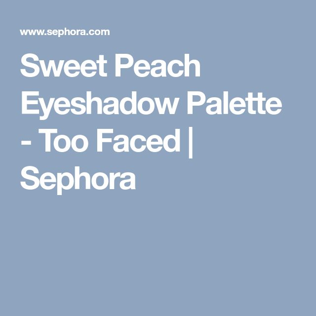 Sweet Peach Eyeshadow Palette - Too Faced | Sephora