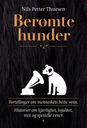 """""""Berømte hunder - fortellinger om menneskets beste venn"""" av Nils Petter Thuesen"""