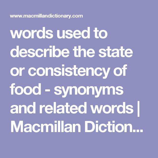 words used to describe the state or consistency of food - synonyms and related words | Macmillan Dictionary