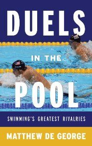 Duels in the Pool: Swimming's Greatest Rivalries (Scarecrow Swimming Series): Matthew De George