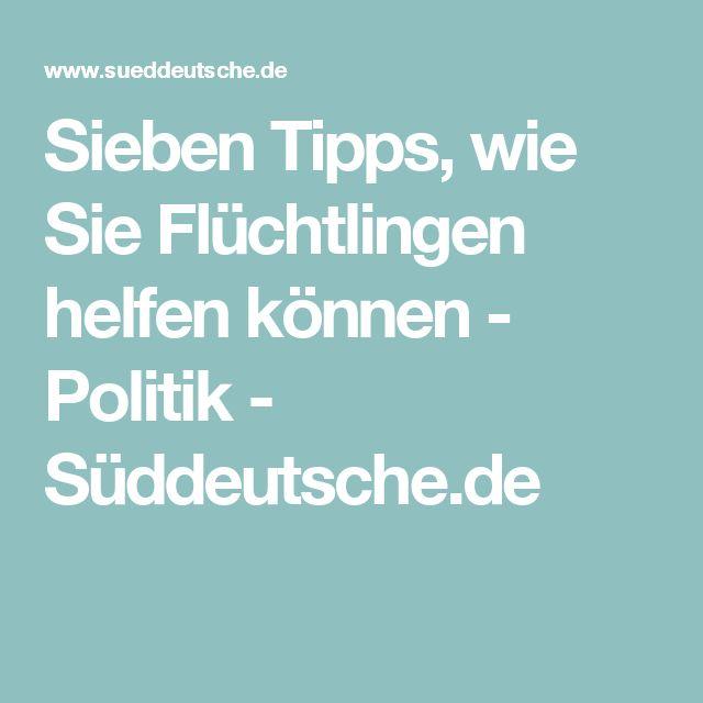 Sieben Tipps, wie Sie Flüchtlingen helfen können - Politik - Süddeutsche.de