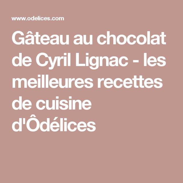 Gâteau au chocolat de Cyril Lignac - les meilleures recettes de cuisine d'Ôdélices