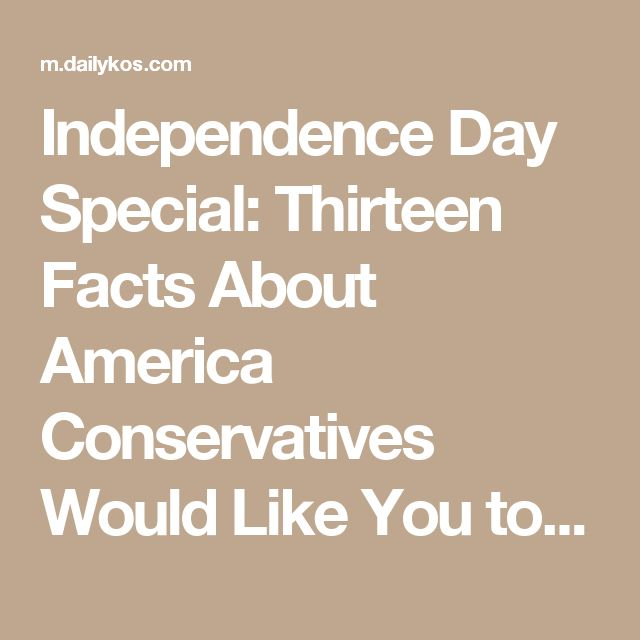 Independence Day Special: Thirteen Facts About America Conservatives Would Like You to Forget