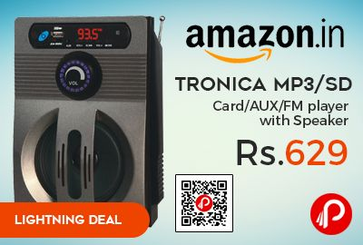 Amazon #LightningDeal is offering 21% off on Tronica MP3/SD Card/AUX/FM player with Speaker at Rs.629 Only. Plays MP3/FM-supports pen drives/sd card readers/MMC cards/mobiles or any aux source, 4 inches speaker housed in plastic cabinet,Card type full function remote, Dual power mode-works on 220v A.C plus built in rechargeable, battery-Battery back up-2/3 hours.  http://www.paisebachaoindia.com/tronica-mp3sd-cardauxfm-player-with-speaker-at-rs-629-only-amazon/