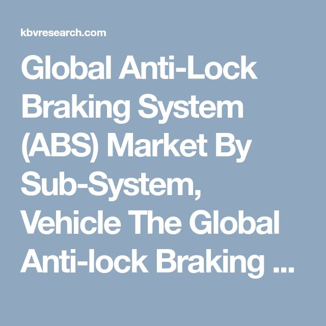 Global Anti-Lock Braking System (ABS) Market By Sub-System, Vehicle The Global Anti-lock Braking System (ABS) market is expected to reach 42,340.5 million by 2022, growing at a CAGR of 8.6% during 2016-2022. Anti-lock braking system (ABS) is the technology, which acts as a safety system and is a great technology that minimizes accidents as it offers better road grip. Full report:https://kbvresearch.com/global-anti-lock-braking-system-abs-market/