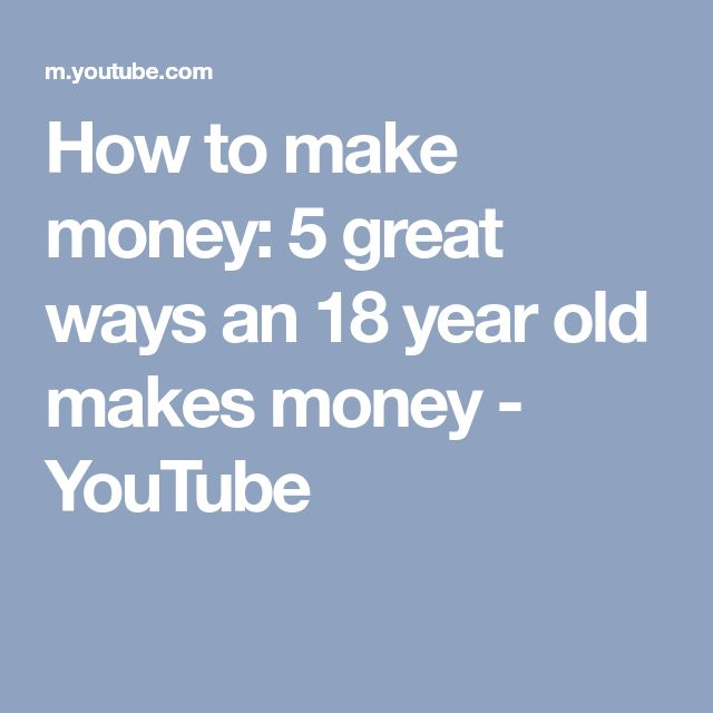 How to make money: 5 great ways an 18 year old makes money - YouTube