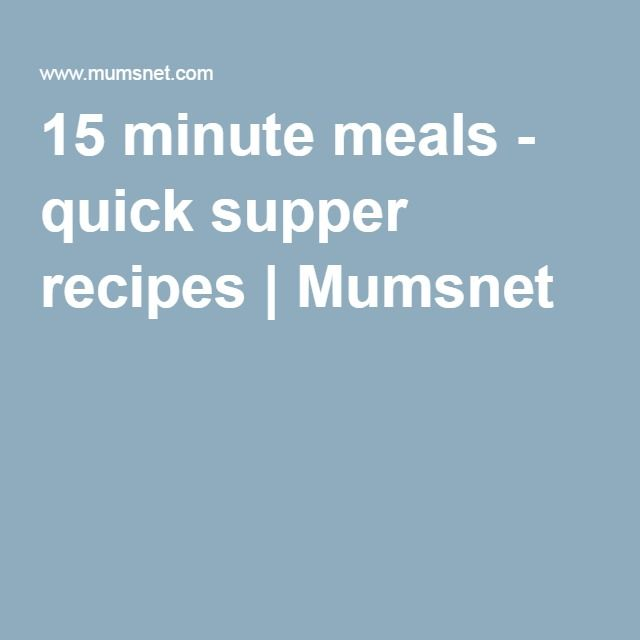 15 minute meals - quick supper recipes | Mumsnet