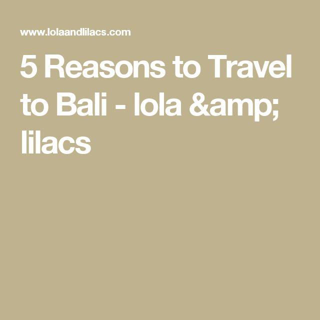 5 Reasons to Travel to Bali - lola & lilacs