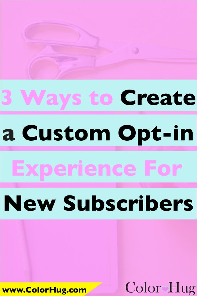 3 Ways to Create a Custom Opt-In Experience for New Subscribers
