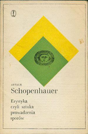 Erystyka czyli sztuka prowadzenia sporów, Arthur Schopenhauer, Literackie, 1983, http://www.antykwariat.nepo.pl/erystyka-czyli-sztuka-prowadzenia-sporow-arthur-schopenhauer-p-14448.html