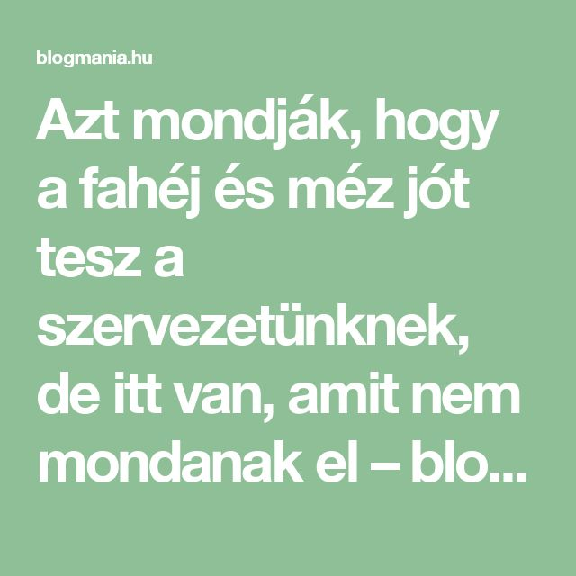 Azt mondják, hogy a fahéj és méz jót tesz a szervezetünknek, de itt van, amit nem mondanak el – blogmania.hu