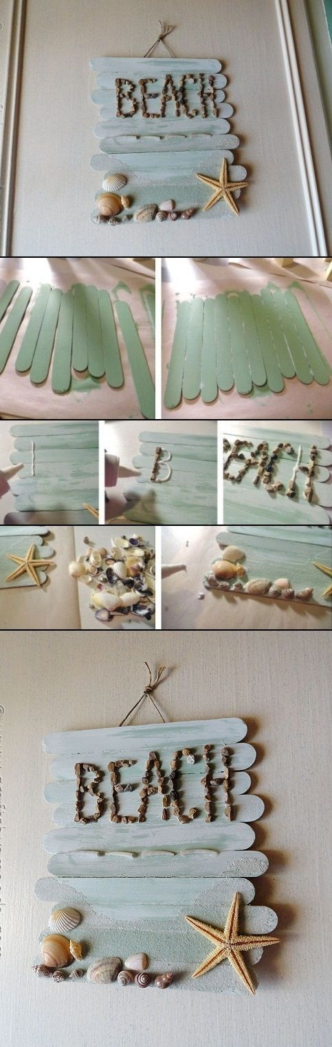 """Info from mostlovely site: you'll need craft sticks, glue and a paintbrush, pebbles, seashells and a starfish, sand. Paint craft sticks, glue them all together. Use white craft glue to write the word """"beach"""" and gently press the pebbles into the glue. Spread some glue with a paintbrush to the bottom of the plaque where you want the sand to be. Cover the glued area with sand and let sit for a few minutes before shaking off the excess. Glue seashells and a starfish to the bottom along the…"""