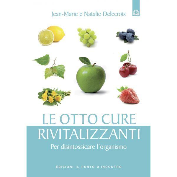 LE OTTO CURE RIVITALIZZANTI - Per disintossicare l'organismo. - Edizioni Il Punto d'Incontro - Un manuale che descrive tutti i metodi più veloci ed efficaci per rivitalizzare il tuo organismo, eliminando le scorie e ripulendolo in profondità. - www.ebooklife.it/salute-e-benessere/85464-ebook-nathalie-delecroix-le-otto-cure-rivitalizzanti.html