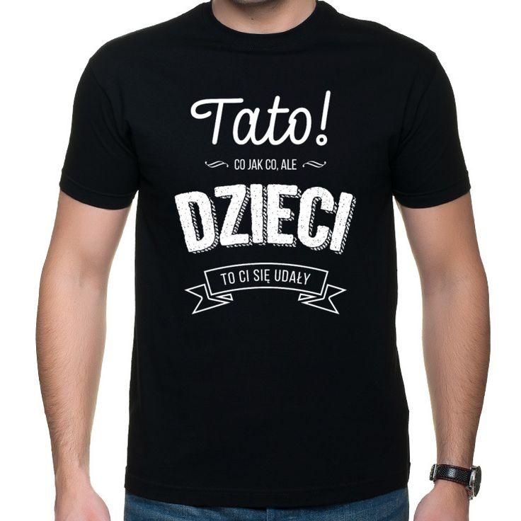 Prezent Dla Taty Tato Co Jak Co Ale Dzieci To Ci Sie Udaly Slub To Jeden Z Najpiekniejszych Dni W Zyciu Kochaja Mens Tops Mens Tshirts Mens Graphic Tshirt