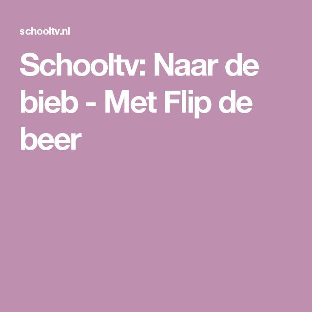 Schooltv: Naar de bieb - Met Flip de beer