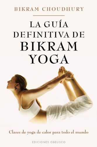 La guia definitiva de Bikram Yoga (Spanish Edition) (Coleccion Salud y Vida Natural) by Bikram Choudhury