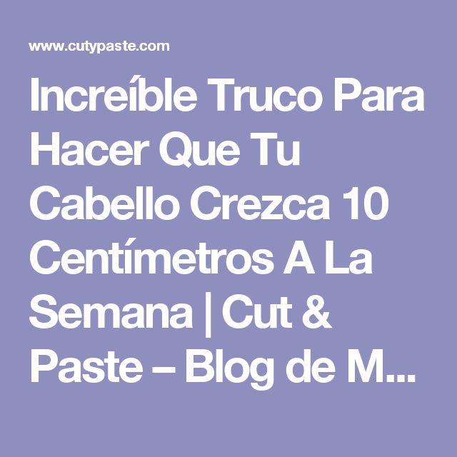 Increíble Truco Para Hacer Que Tu Cabello Crezca 10 Centímetros A La Semana | Cut & Paste – Blog de Moda