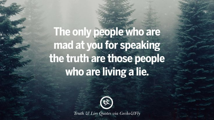 The only people who are mad at you for speaking the truth are those people who are living a lie. Quotes About Truth And Lies By Boyfriends, Girlfriends, Friends And Families