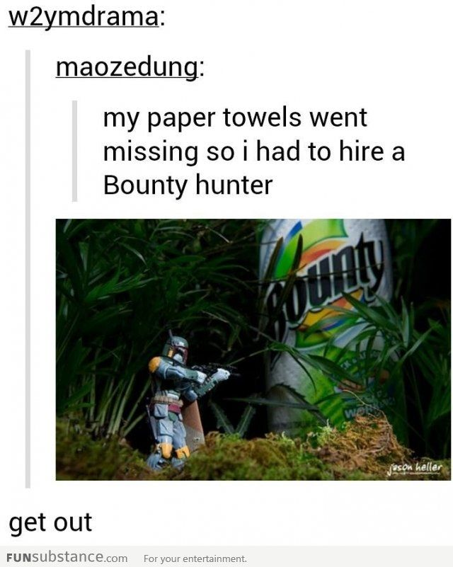 Bounty Hunter. that's it this is too perfect my life is over