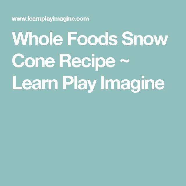 Whole Foods Snow Cone Recipe ~ Learn Play Imagine