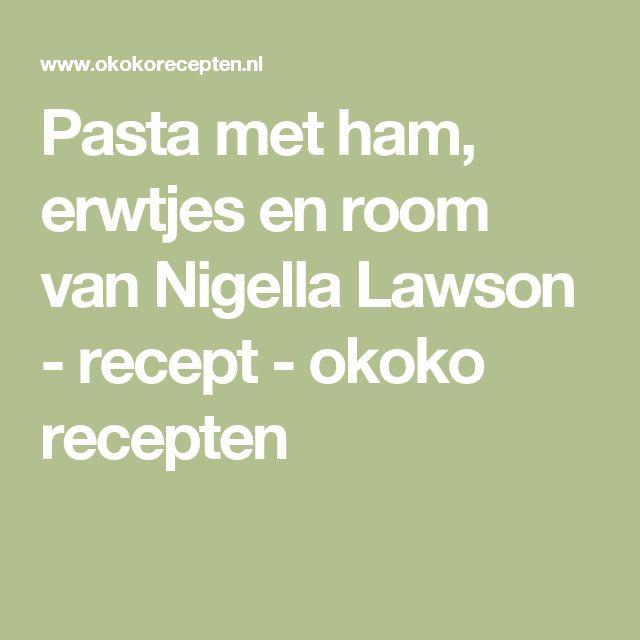 Pasta met ham, erwtjes en room van Nigella Lawson - recept - okoko recepten