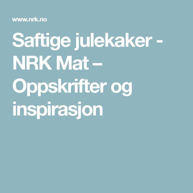Saftige julekaker - NRK Mat – Oppskrifter og inspirasjon