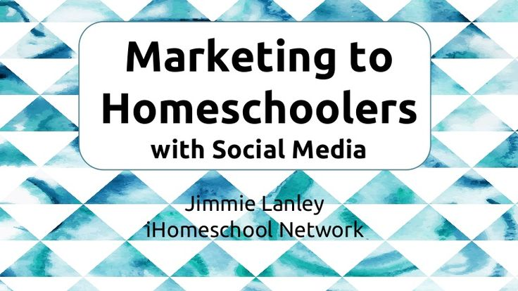 Marketing to Homeschoolers With Social Media, a slideshare deck