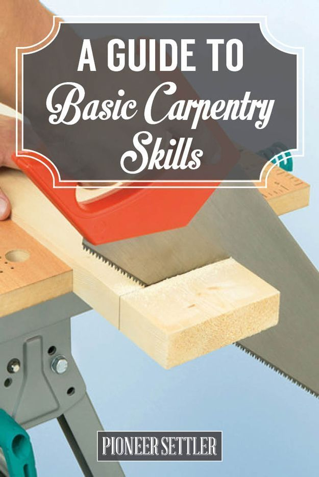 A Guide to Basic Carpentry Skills | Ideas and Tips For Beginners by Pioneer Settler pioneersettler.co...