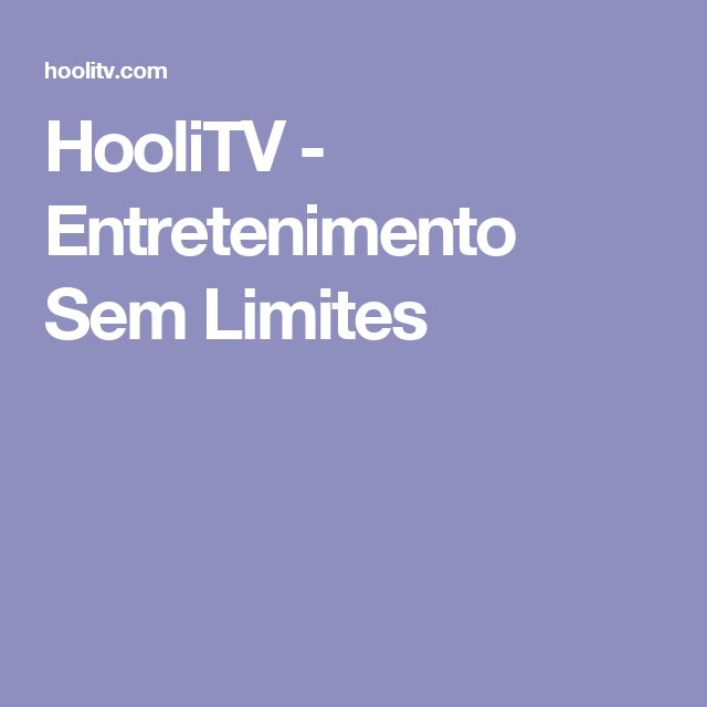 HooliTV - Entretenimento Sem Limites