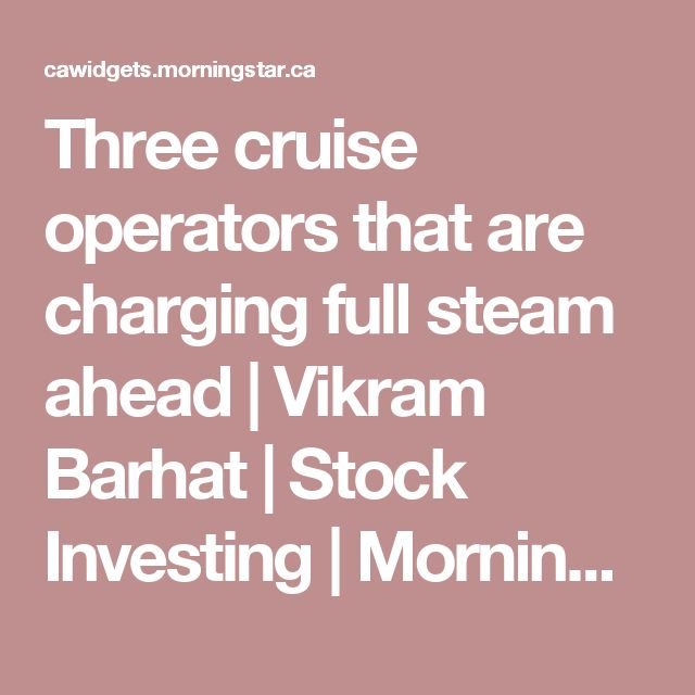 Three cruise operators that are charging full steam ahead | Vikram Barhat | Stock Investing | Morningstar