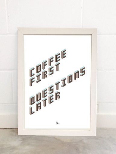 COFFEE FIRST Art Print By Fimbis Available from East End Prints  #geometric #typography #neutral #3d #wallart #interiors #framed #homedecor #interiordesign #style #lettering #coffeelover #coffeetime #coffeebreak #morning #marriage #life