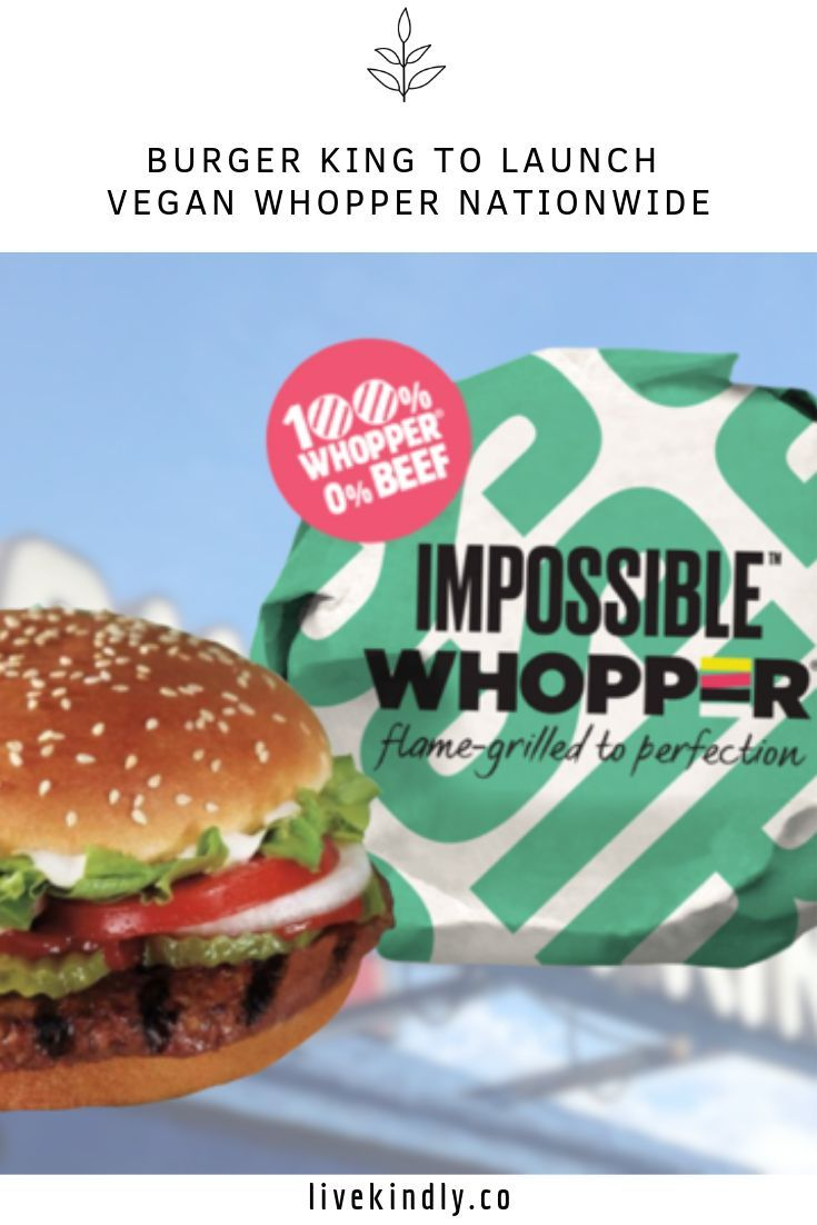 Burger King S Vegan Whopper Is About To Go Nationwide In 2020 Burger Burger King Vegan