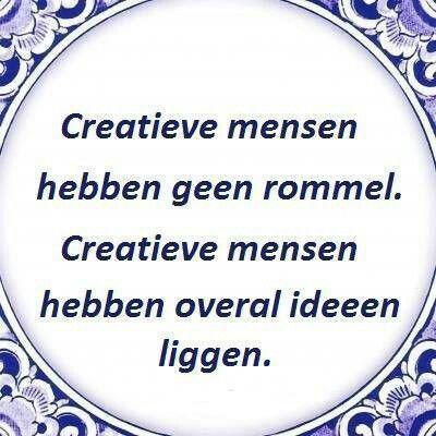 Creatieve mensen hebben geen rommel. Creatieve mensen hebben overal ideeën liggen....