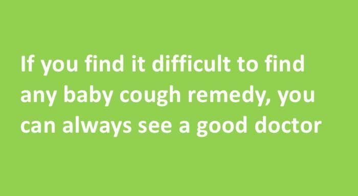 If you find it #difficult to find any #baby #cough #remedy, you can always see a good #doctor