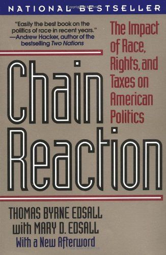 Chain Reaction: The Impact of Race, Rights, and Taxes on American Politics by Thomas x Marry Edsall