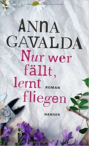 Nur wer fällt, lernt fliegen: Roman: Amazon.de: Anna Gavalda, Ina Kronenberger: Bücher