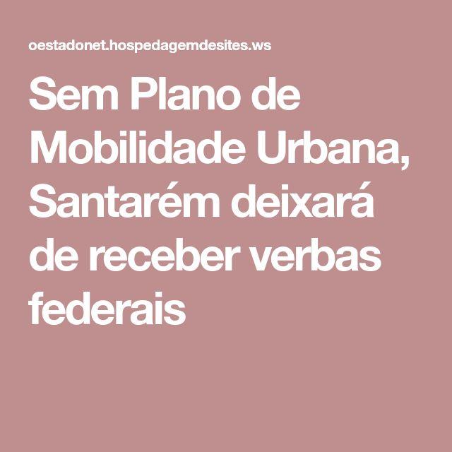 Sem Plano de Mobilidade Urbana, Santarém deixará de receber verbas federais