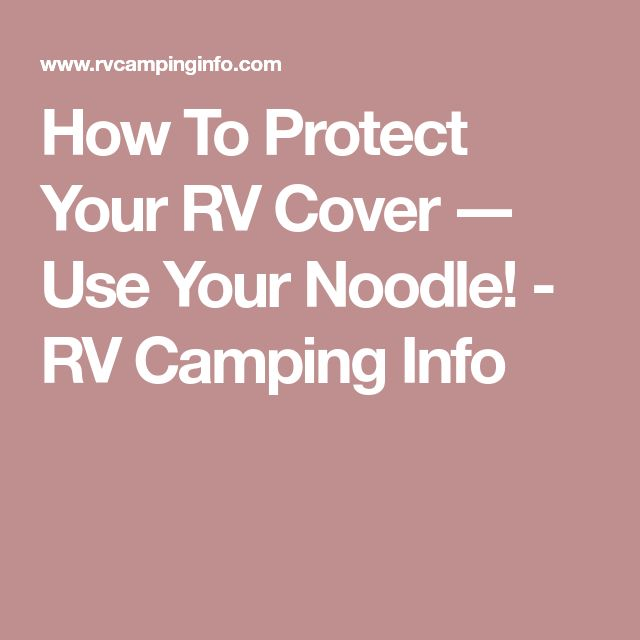 How To Protect Your RV Cover ― Use Your Noodle! - RV Camping Info
