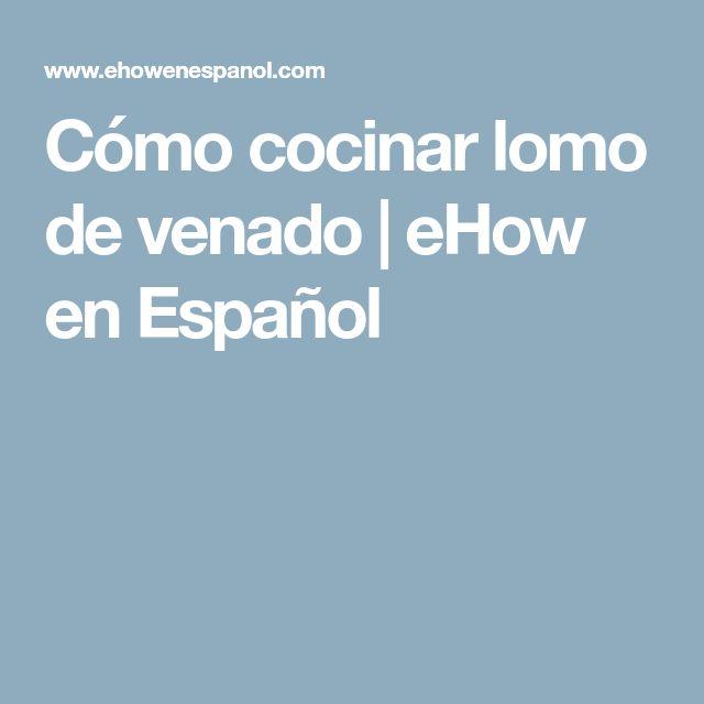 Cómo cocinar lomo de venado | eHow en Español