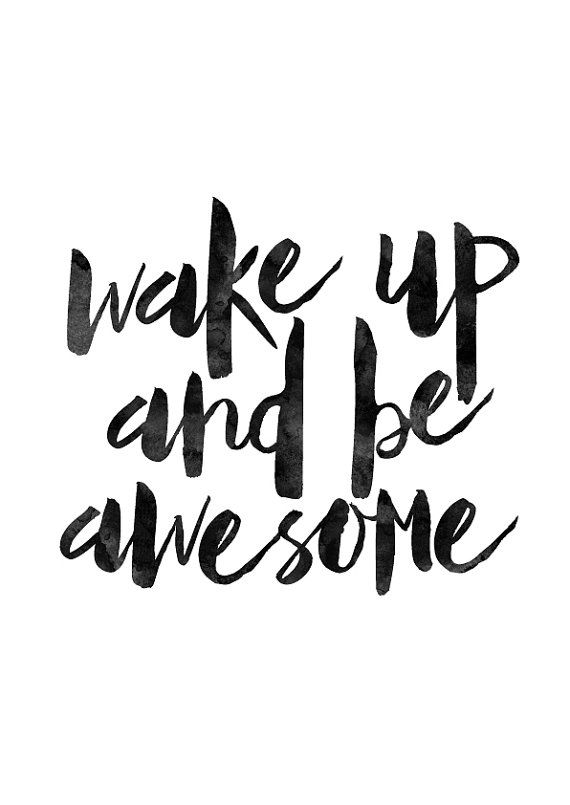 Wake Up And Be Awesome Black And White by MotivationalThoughts                                                                                                                                                      More