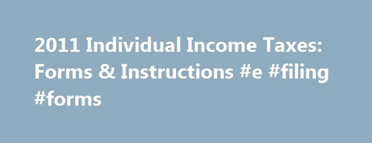 """2011 Individual Income Taxes: Forms & Instructions #e #filing #forms http://incom.remmont.com/2011-individual-income-taxes-forms-instructions-e-filing-forms/  #2011 income tax forms # 2011 Individual Income Taxes: Forms, & Instructions All IRS tax forms, instructions, and publications are in the Adobe Acrobat PDF format. All IRS forms, with the exception of the """"Information Returns"""" such as W-2s, and 1099's, are now fill-in capable. The IRS recommends that you use the Adobe Acrobat Reader…"""