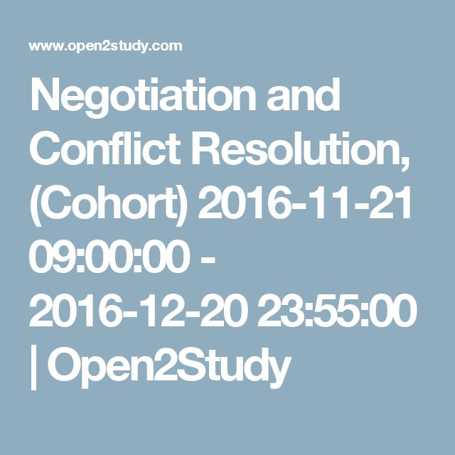 Negotiation and Conflict Resolution, (Cohort) 2016-11-21 09:00:00 - 2016-12-20 23:55:00 | Open2Study