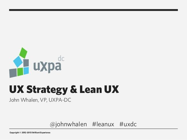 UX Strategy and Lean UX by John Whalen via slideshare