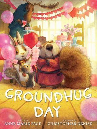 Less than two weeks after Groundhog Day another popular annual holiday is welcomed by many.  It's a time to declare love, share love and remember love.  There is no better way to enjoy this day than in the company of friends.  Groundhug Day (Disney Hyperion, December 5, 2017) written by Anne Marie Pace with illustrations by Christopher Denise presents a problem unique to a charming group of forest friends