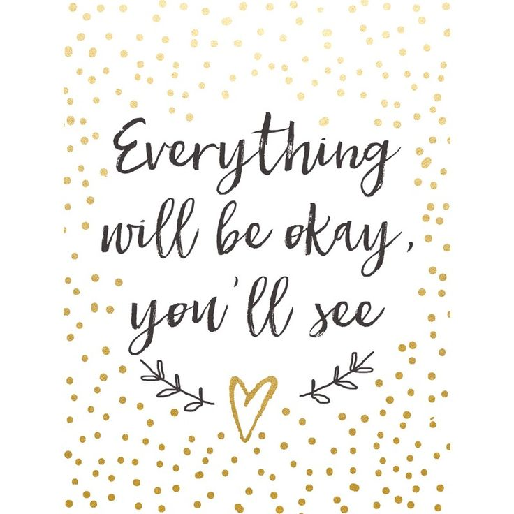 Everything Is Going To Be Ok Quotes: Best 25+ Everything Will Be Ok Ideas On Pinterest